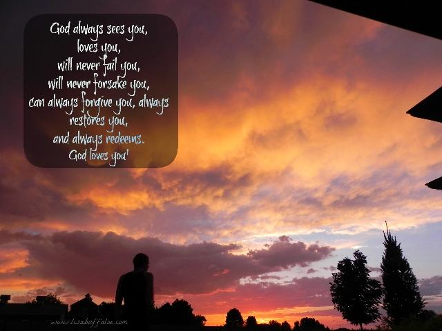 Don't forget, God loves you