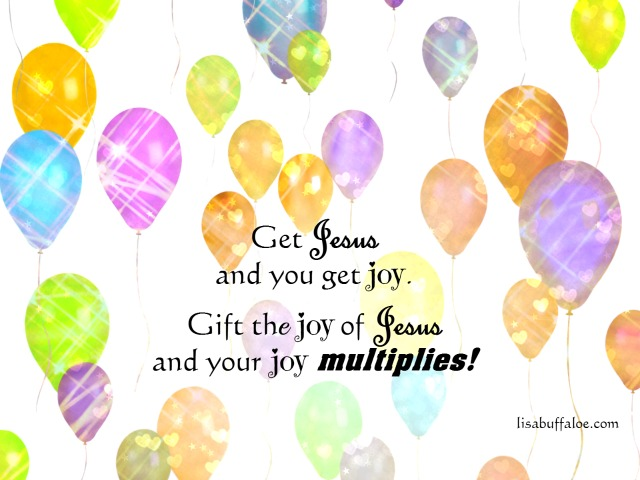 Get Jesus and you get joy!