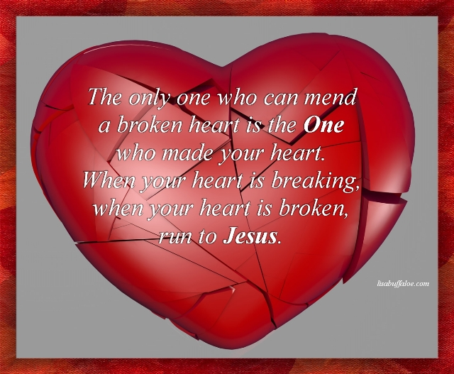 when-your-heart-is-breaking-when-your-heart-is-broken-run-to-jesus
