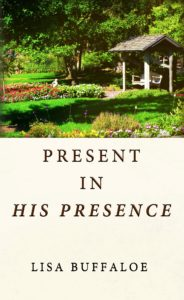 Present in His Presence by Lisa Buffaloe